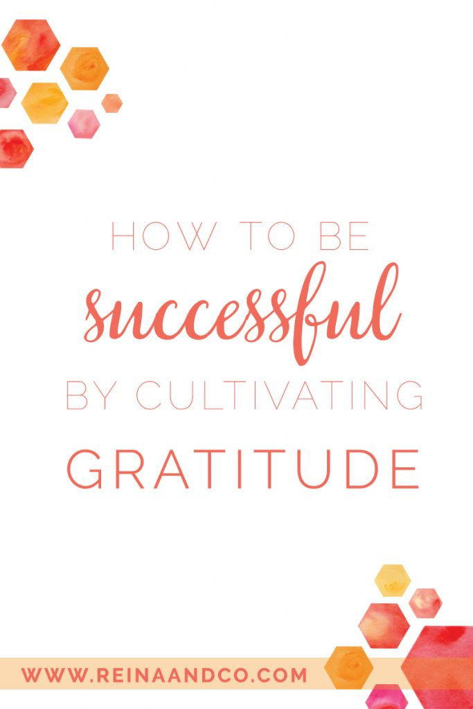 Reina + Co | how to be successful by cultivating gratitude pinterest | www.reinaandco.com