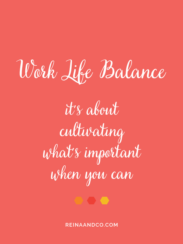WLB: What You Need to Know About Work Life Balance from the Reina + Co Blog
