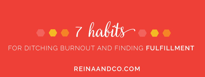 7 Habits for Ditching Burnout and Finding Fulfillment
