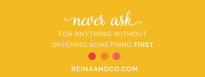 Never Ask for Anything without offering something firt