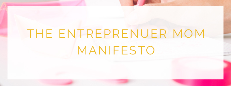 The Entrepreneur Mom Manifesto