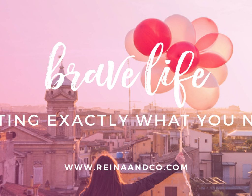 Brave Life: Getting Exactly What You Need