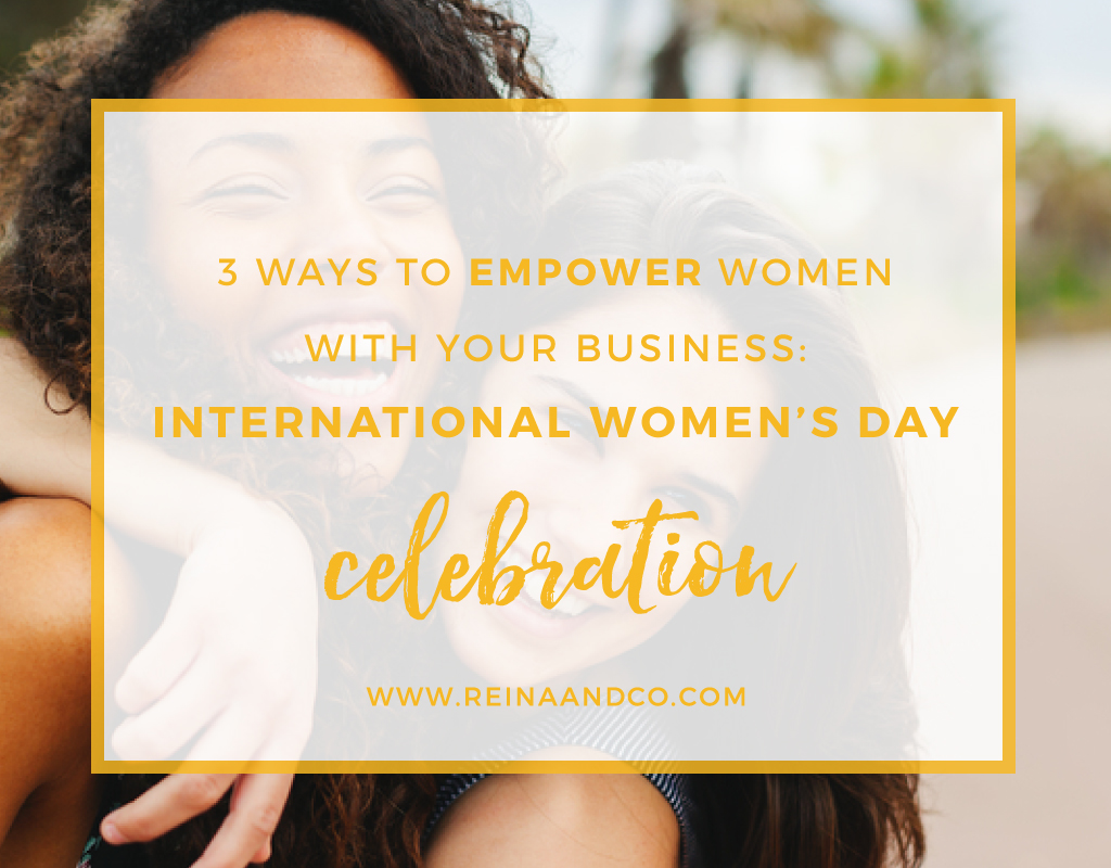 3 Ways to Empower Women Up with Your Business: International Women's Day Celebration