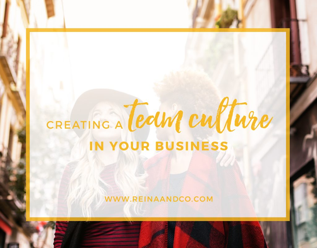 Creating a Team Culture in Your Business Reina + Co | Life + Biz Success Coaching Ⓡ