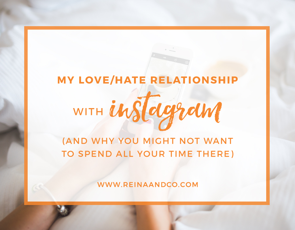 My Love/Hate Relationship with Instagram (and why you might not want to spend all your time there)