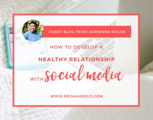 How to Create a Healthy Relationship with Social Media - Adrienne Rolon - Reina + Co