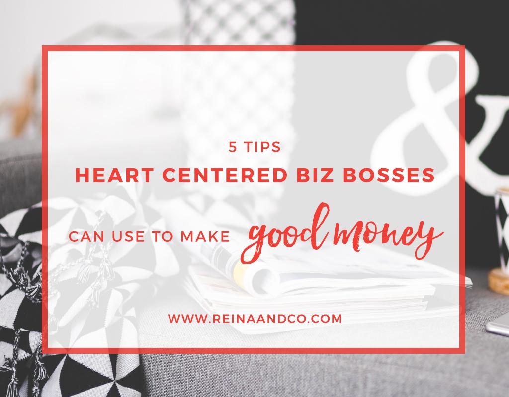 5 Tips Heart Centered Biz Bosses Can Use to Make Good Money