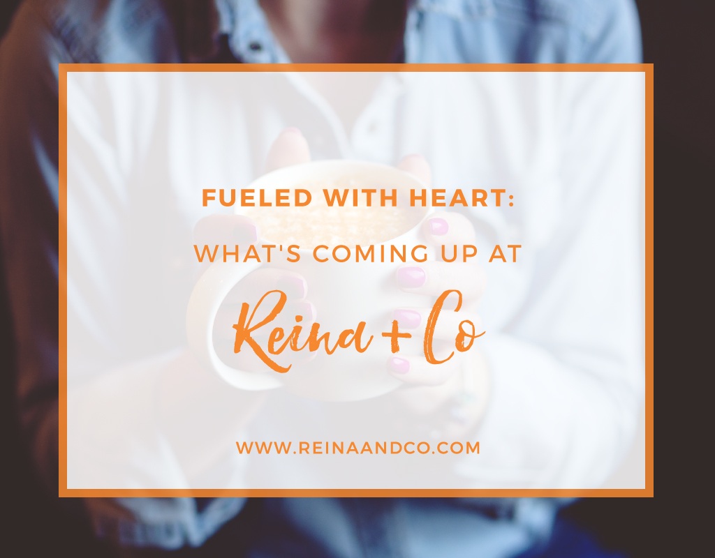 Fueled with Heart: What's Coming Up at Reina + Co