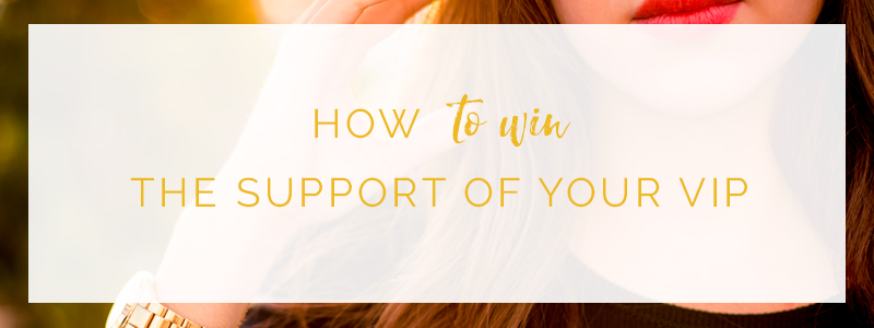How To Win the Support of Your VIP