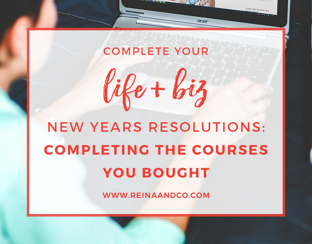 COMPLETE YOUR LIFE + BIZ NEW YEARS RESOLUTIONS: Completing the Courses You Bought