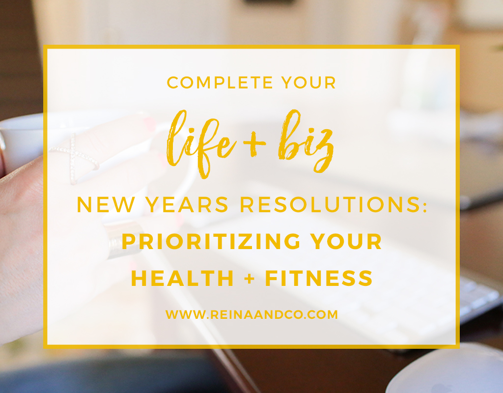 Complete Your Life + Biz New Years Resolutions: Prioritizing Your Health and Fitness