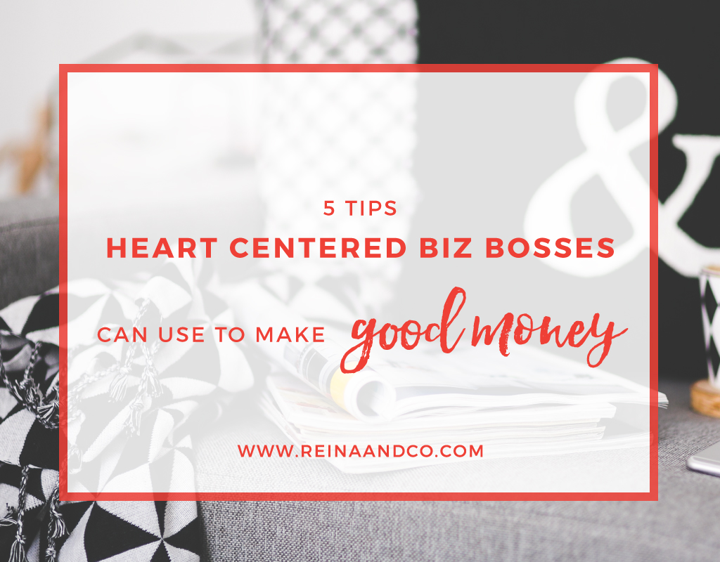 5 Tips Heart Centered Biz Bosses Can Use to Make Good Money