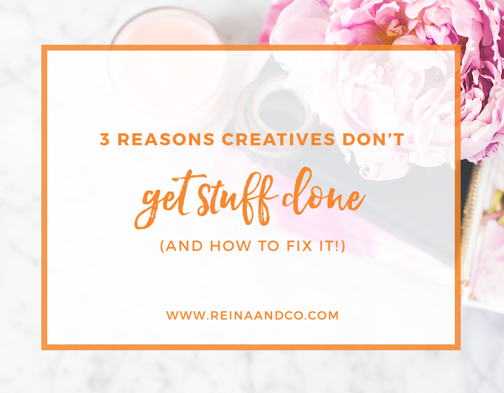 3 Reasons Creatives Don't Get Stuff Done (and how to fix it!)